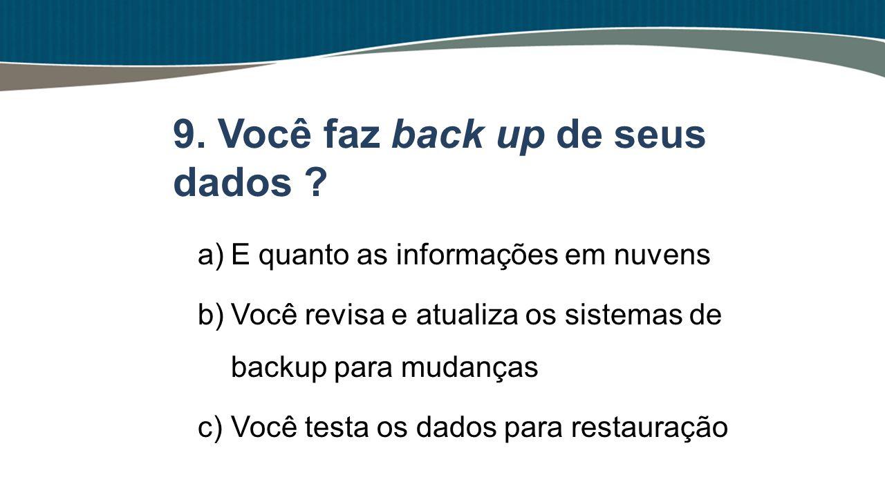 9. Você faz back up de seus dados