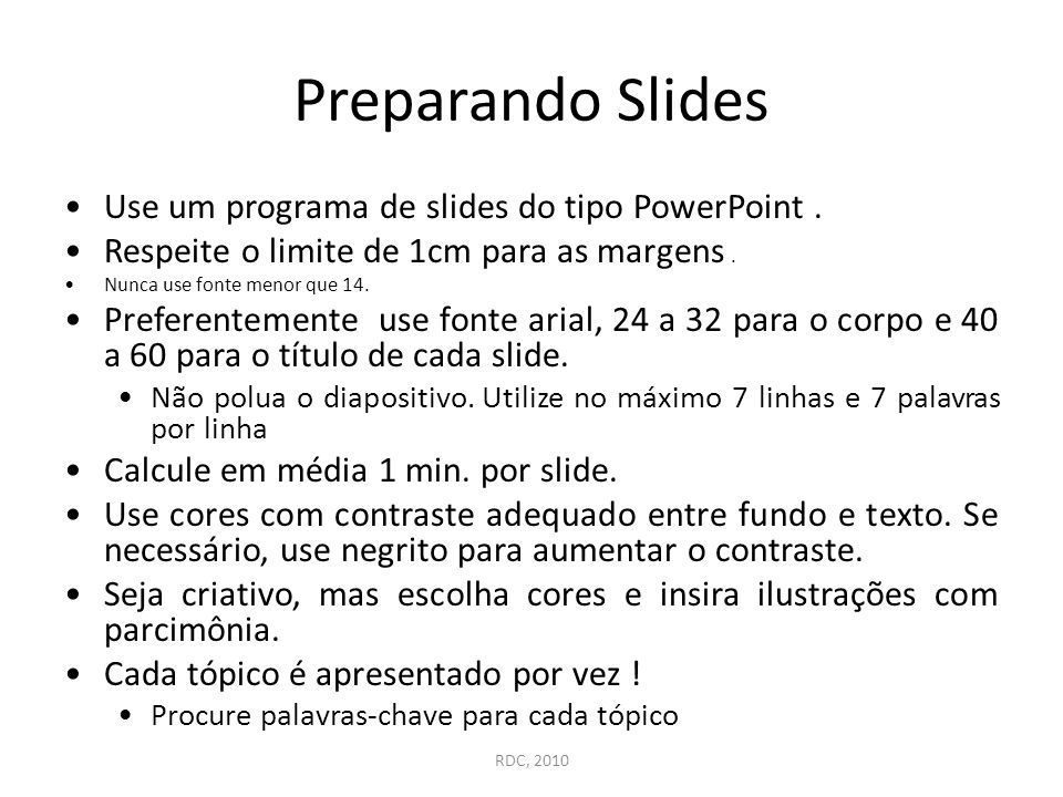 Preparando Slides Use um programa de slides do tipo PowerPoint .