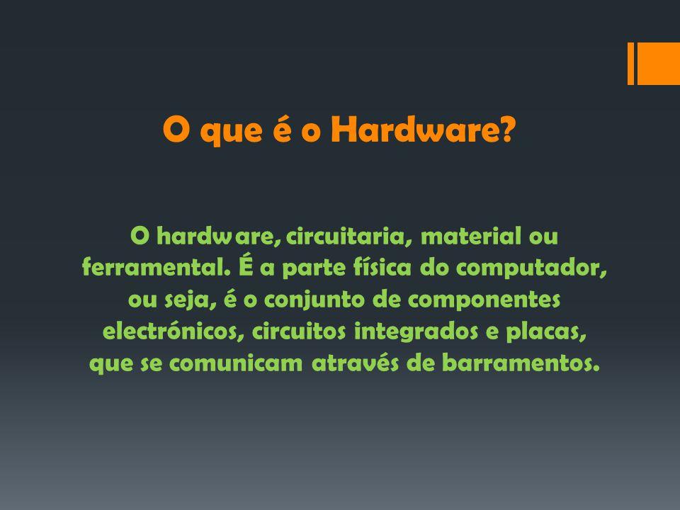 O que é o Hardware