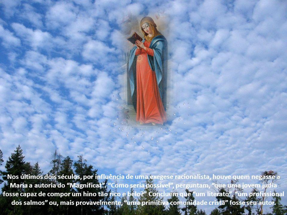 Nos últimos dois séculos, por influência de uma exegese racionalista, houve quem negasse a Maria a autoria do Magnificat .