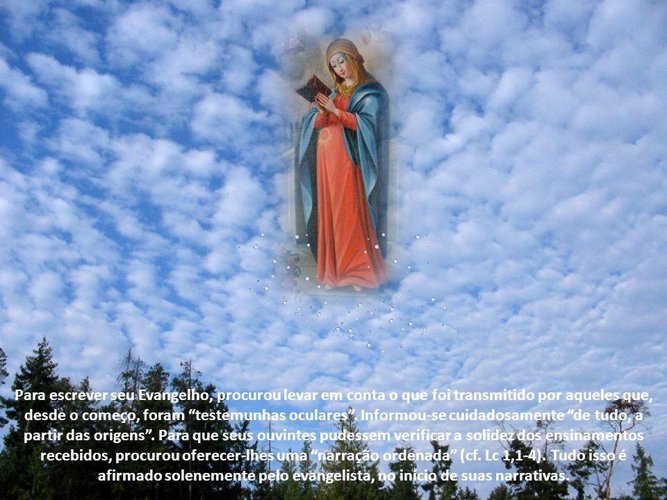 Para escrever seu Evangelho, procurou levar em conta o que foi transmitido por aqueles que, desde o começo, foram testemunhas oculares .