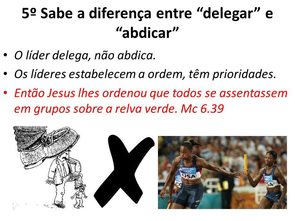 5º Sabe a diferença entre delegar e abdicar