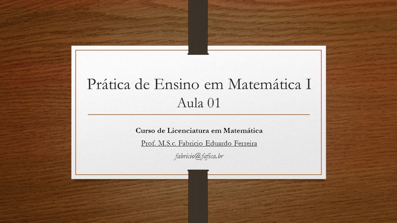 Prática de Ensino em Matemática I Aula 01