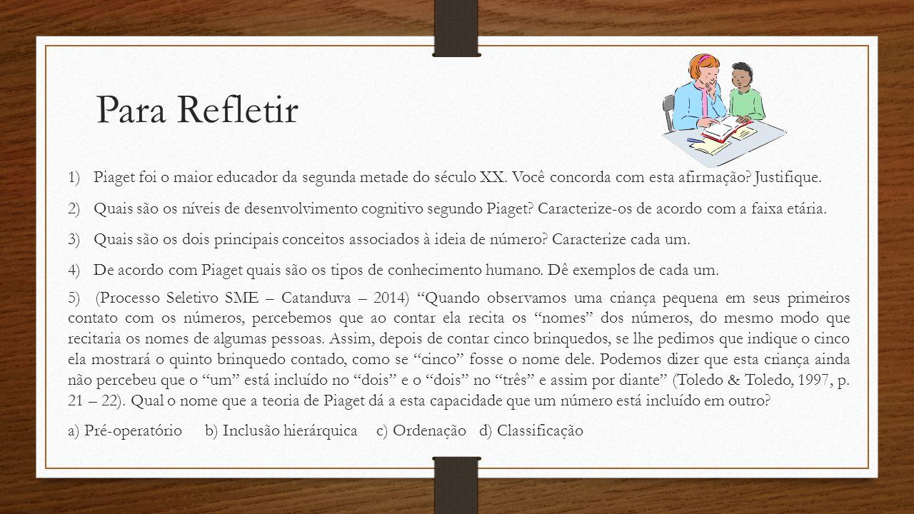 Para Refletir Piaget foi o maior educador da segunda metade do século XX. Você concorda com esta afirmação Justifique.