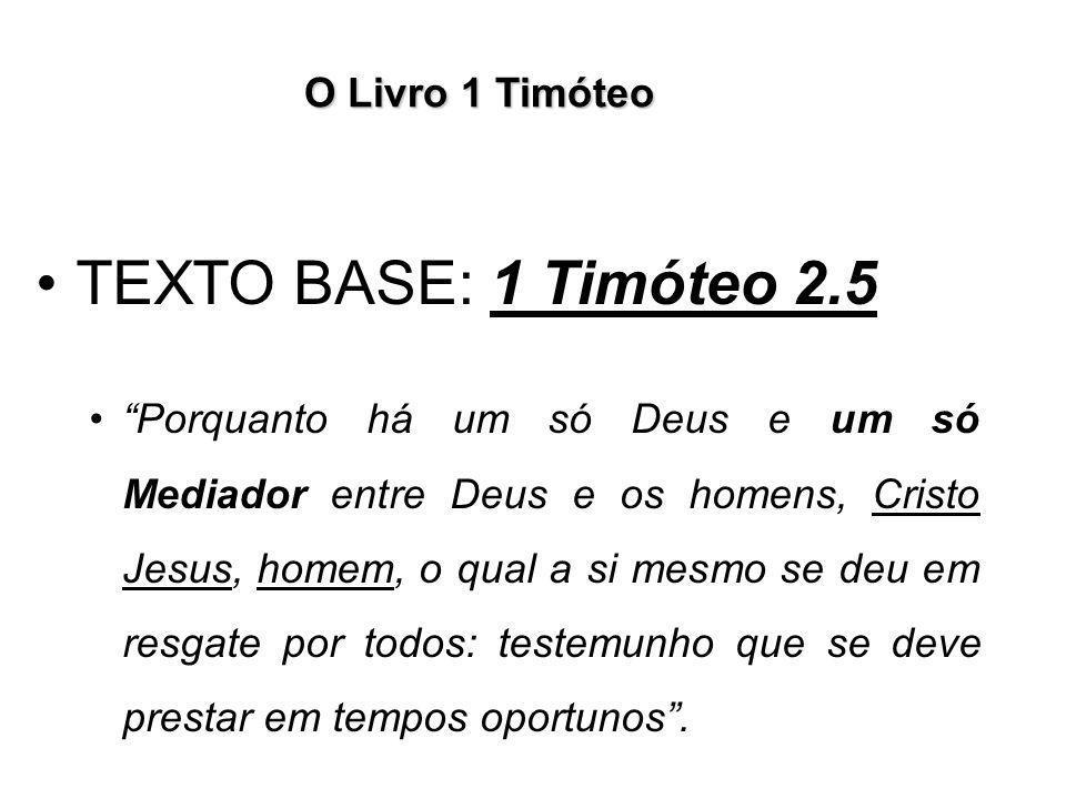 TEXTO BASE: 1 Timóteo 2.5 O Livro 1 Timóteo