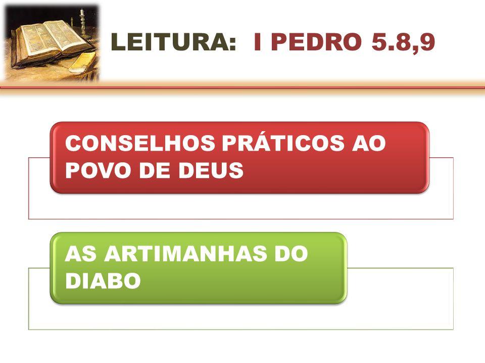 LEITURA: I PEDRO 5.8,9 CONSELHOS PRÁTICOS AO POVO DE DEUS