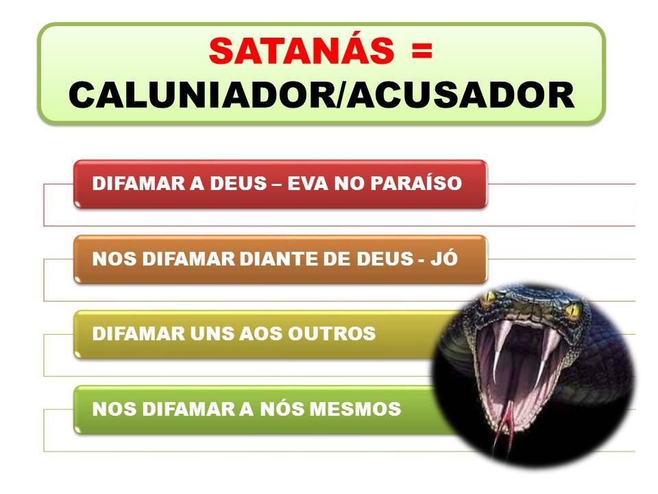 SATANÁS = CALUNIADOR/ACUSADOR