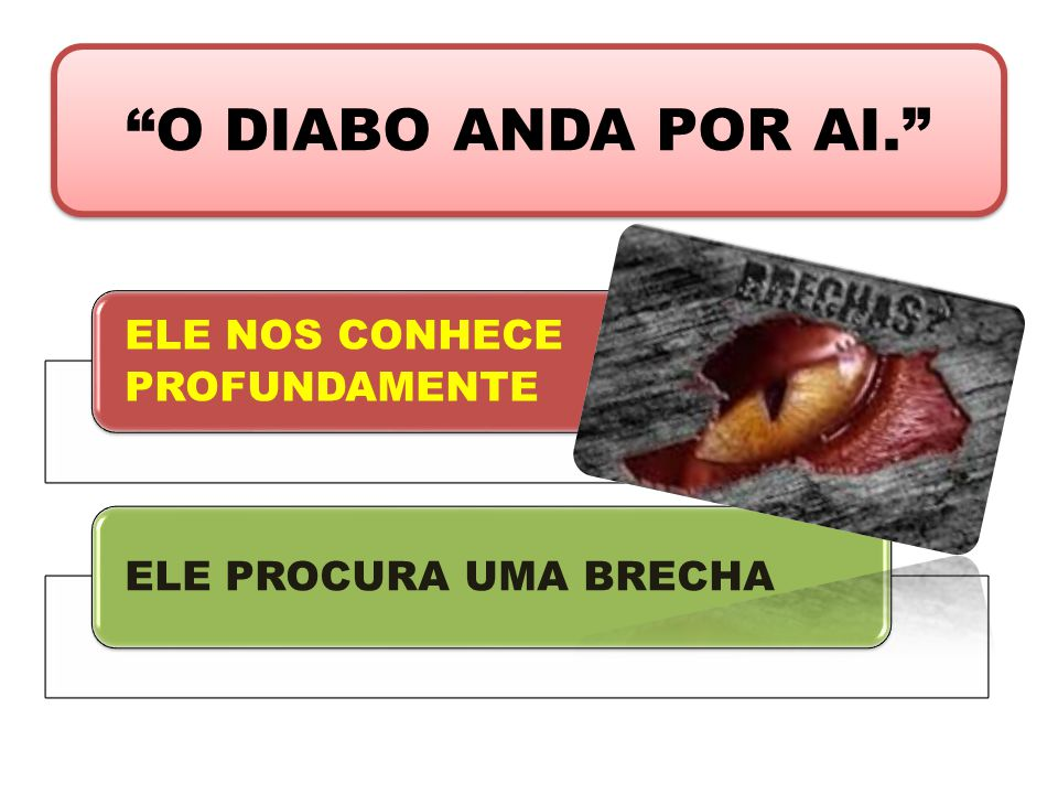 O DIABO ANDA POR AI. ELE NOS CONHECE PROFUNDAMENTE