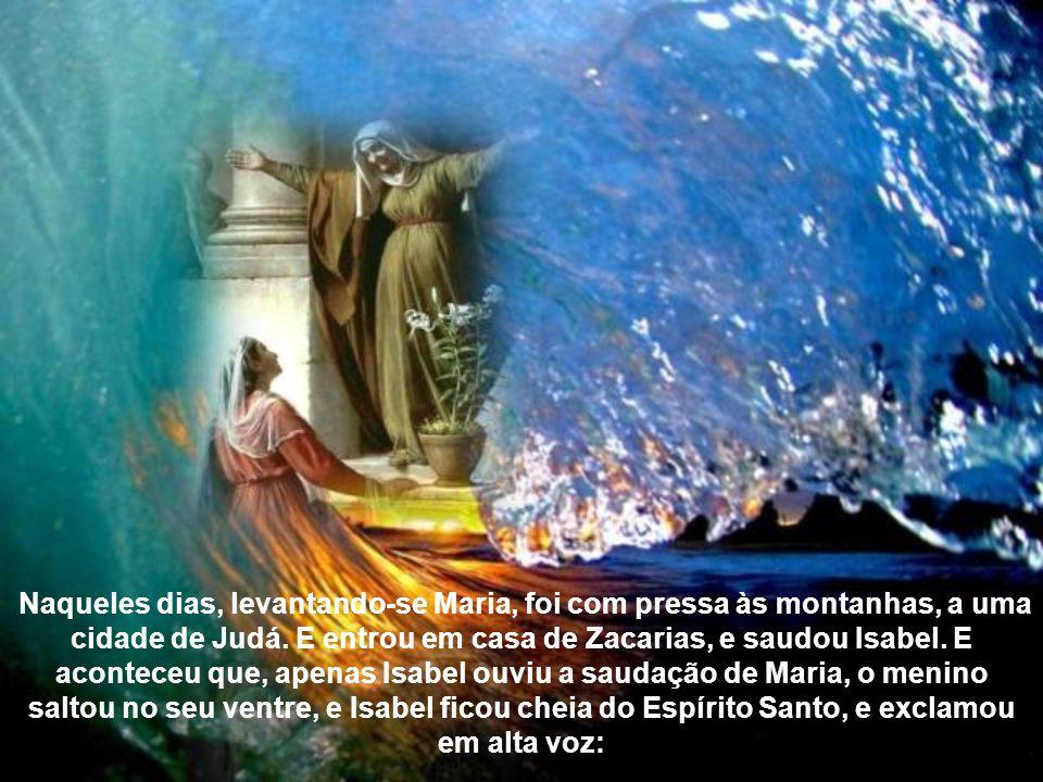 Naqueles dias, levantando-se Maria, foi com pressa às montanhas, a uma cidade de Judá.