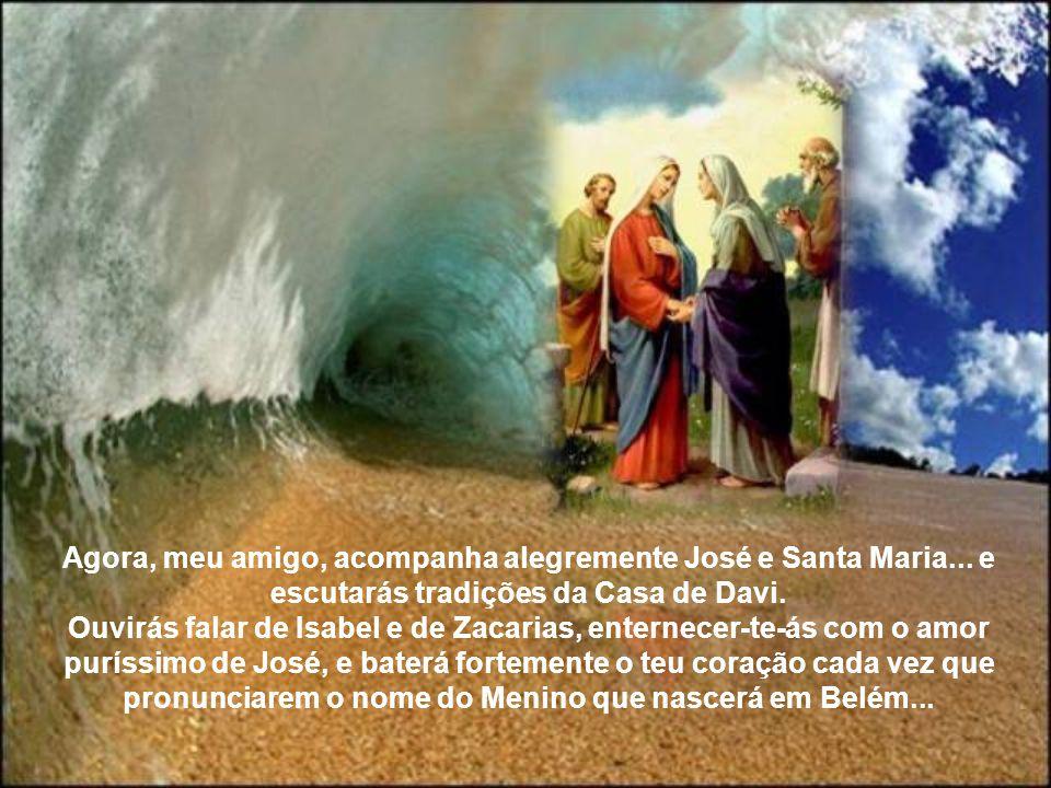 Agora, meu amigo, acompanha alegremente José e Santa Maria