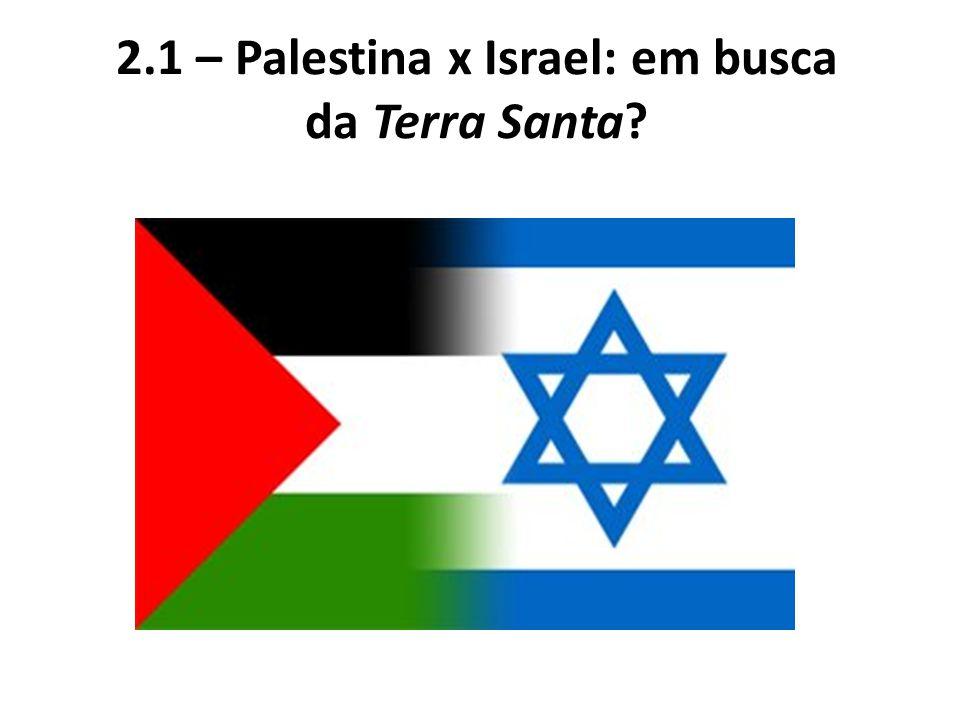 2.1 – Palestina x Israel: em busca da Terra Santa