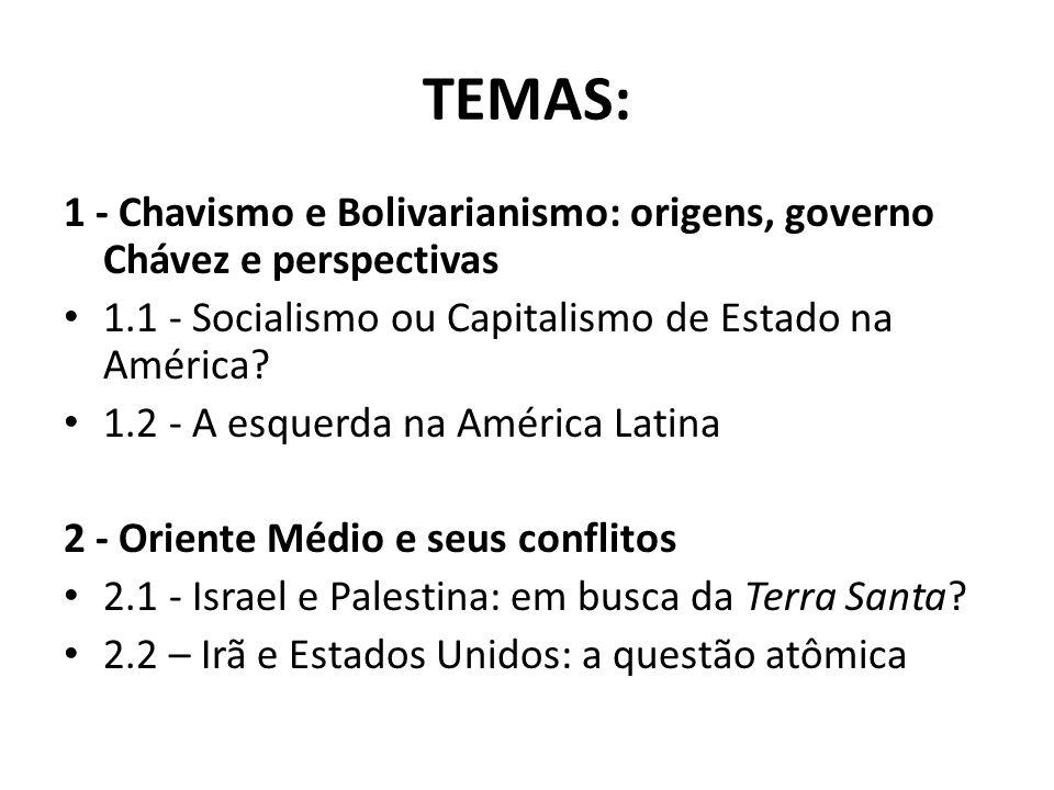 TEMAS: 1 - Chavismo e Bolivarianismo: origens, governo Chávez e perspectivas. 1.1 - Socialismo ou Capitalismo de Estado na América