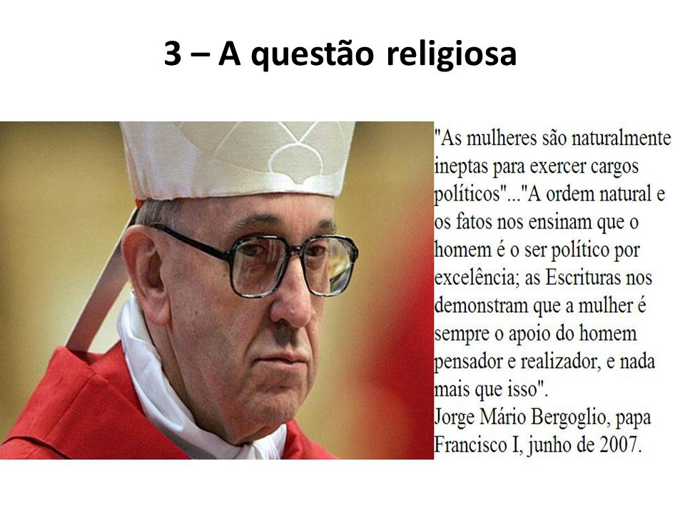 3 – A questão religiosa Jorge Bergoglio (Papa Francisco I):