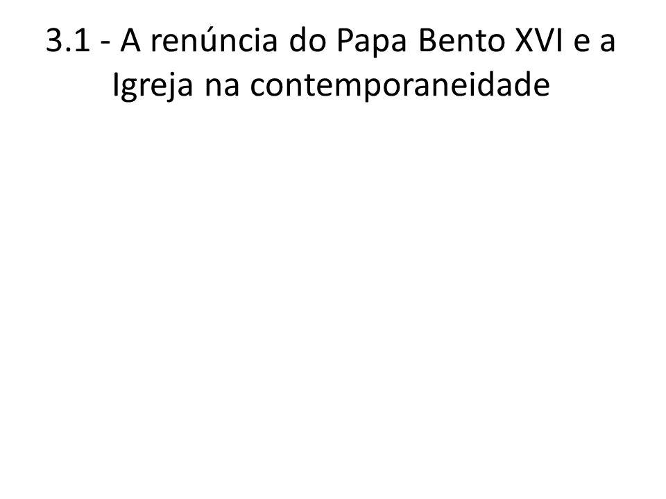 3.1 - A renúncia do Papa Bento XVI e a Igreja na contemporaneidade