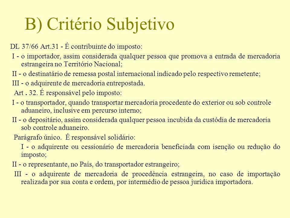 B) Critério Subjetivo DL 37/66 Art.31 - É contribuinte do imposto: