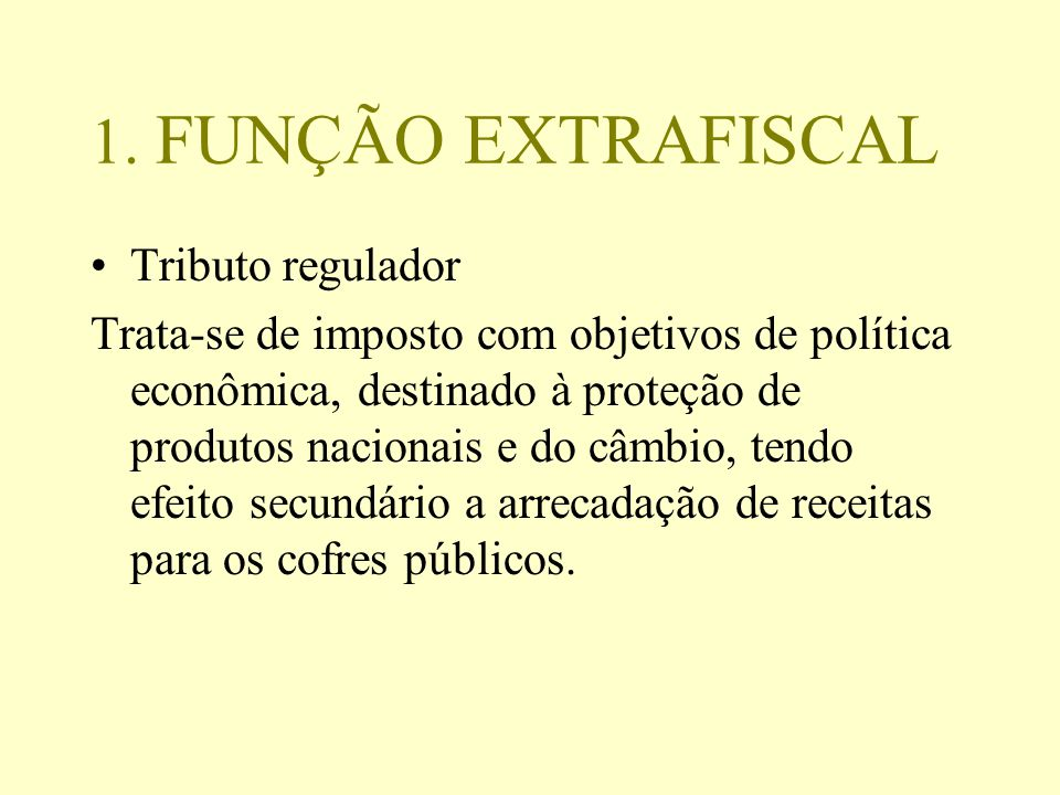 1. FUNÇÃO EXTRAFISCAL Tributo regulador