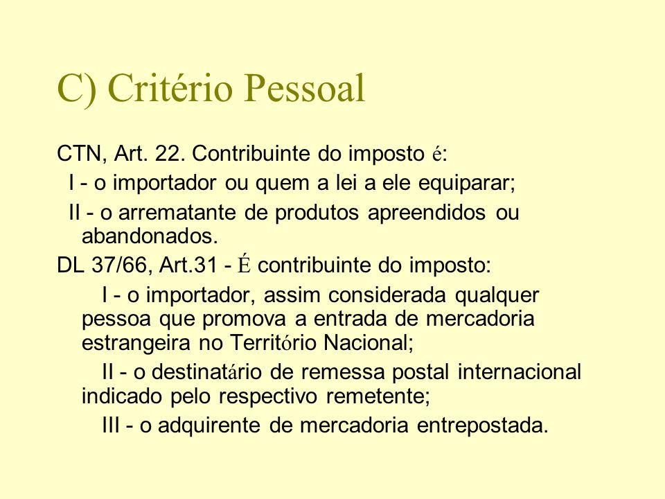C) Critério Pessoal CTN, Art. 22. Contribuinte do imposto é: