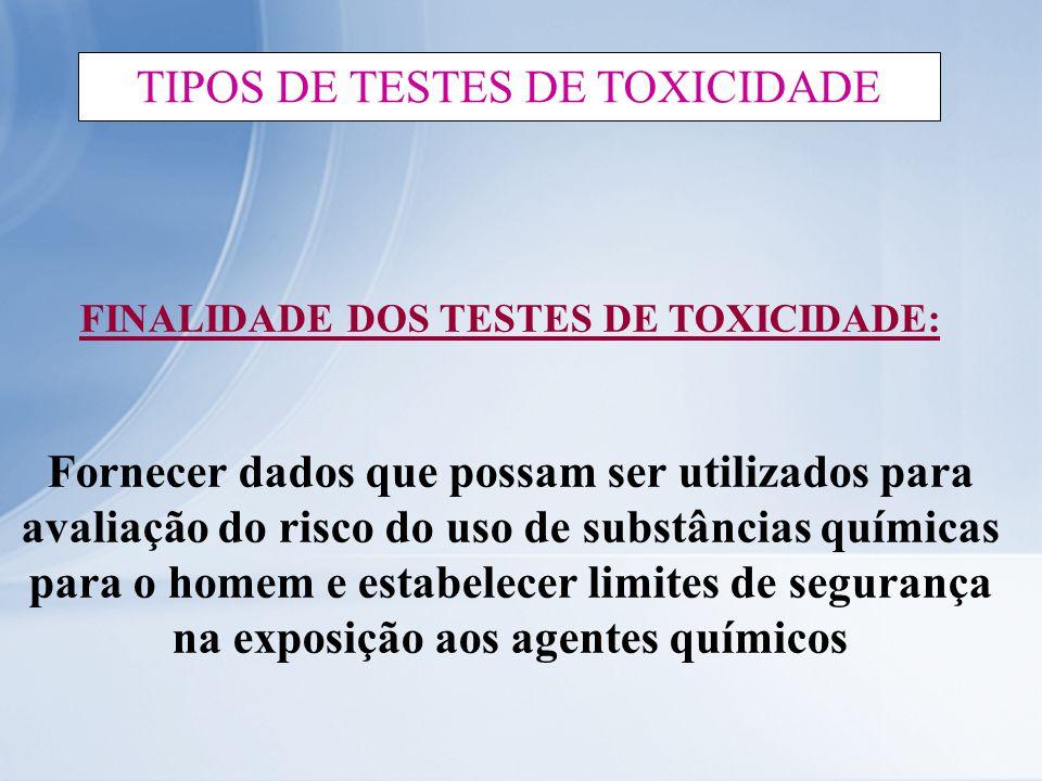 FINALIDADE DOS TESTES DE TOXICIDADE: