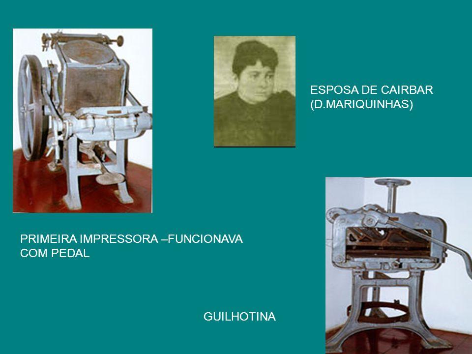 ESPOSA DE CAIRBAR (D.MARIQUINHAS) PRIMEIRA IMPRESSORA –FUNCIONAVA COM PEDAL GUILHOTINA