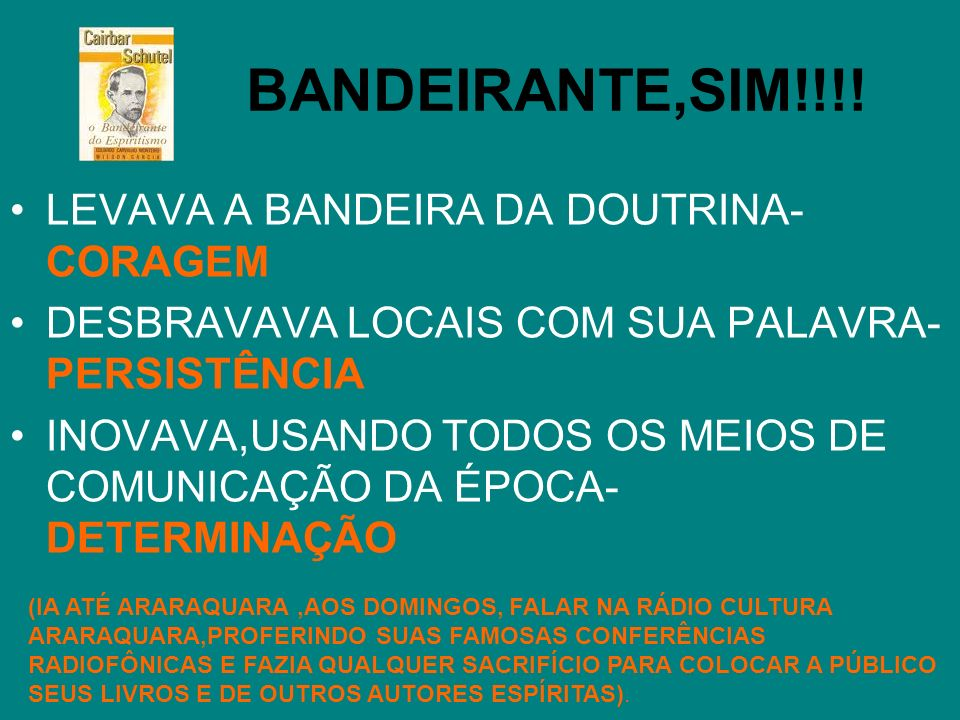 BANDEIRANTE,SIM!!!! LEVAVA A BANDEIRA DA DOUTRINA-CORAGEM