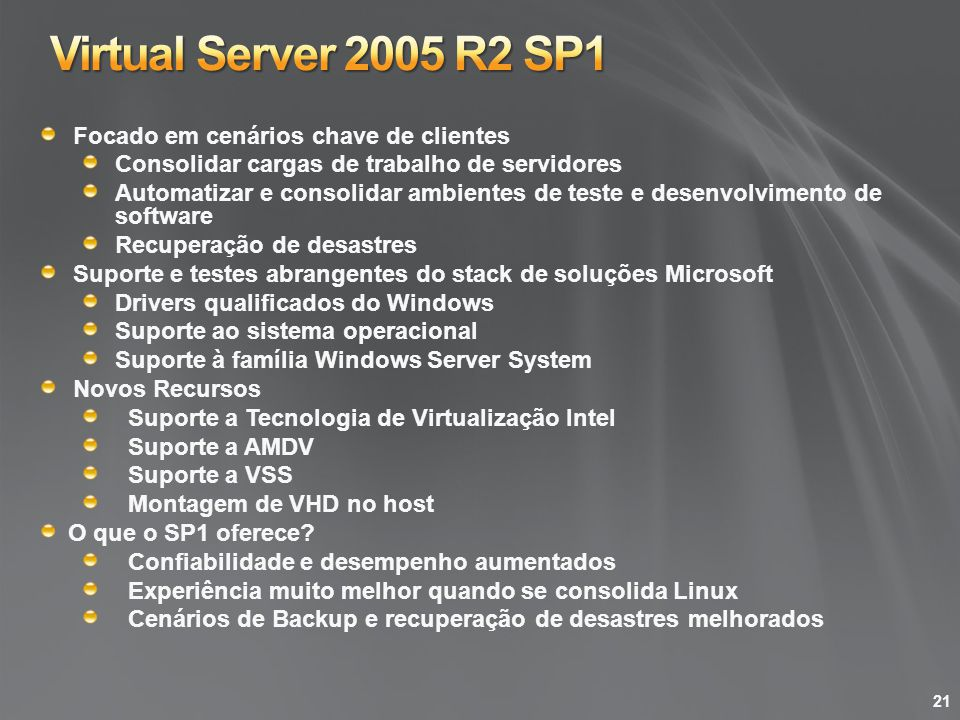 Virtual Server 2005 R2 SP1 Focado em cenários chave de clientes