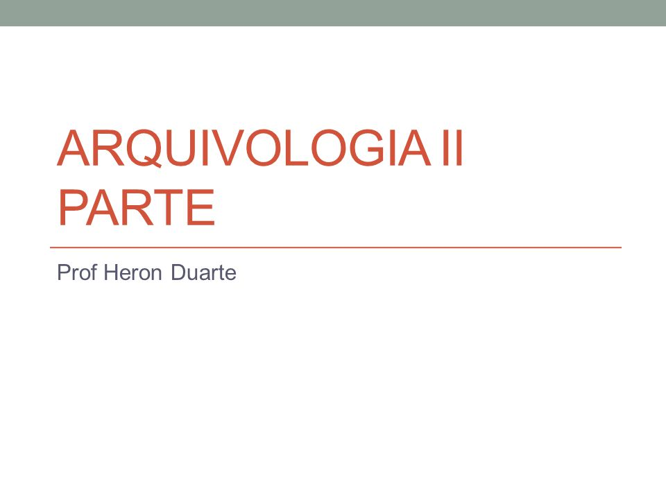 Arquivologia II parte Prof Heron Duarte