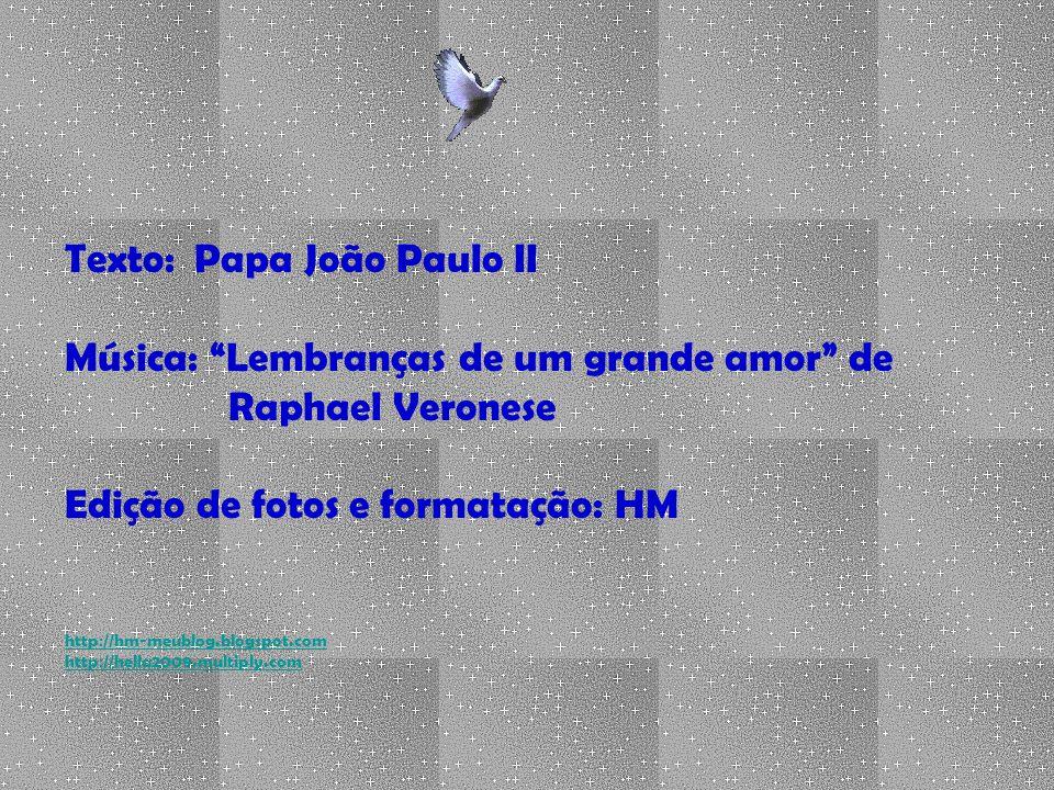 Texto: Papa João Paulo II Música: Lembranças de um grande amor de