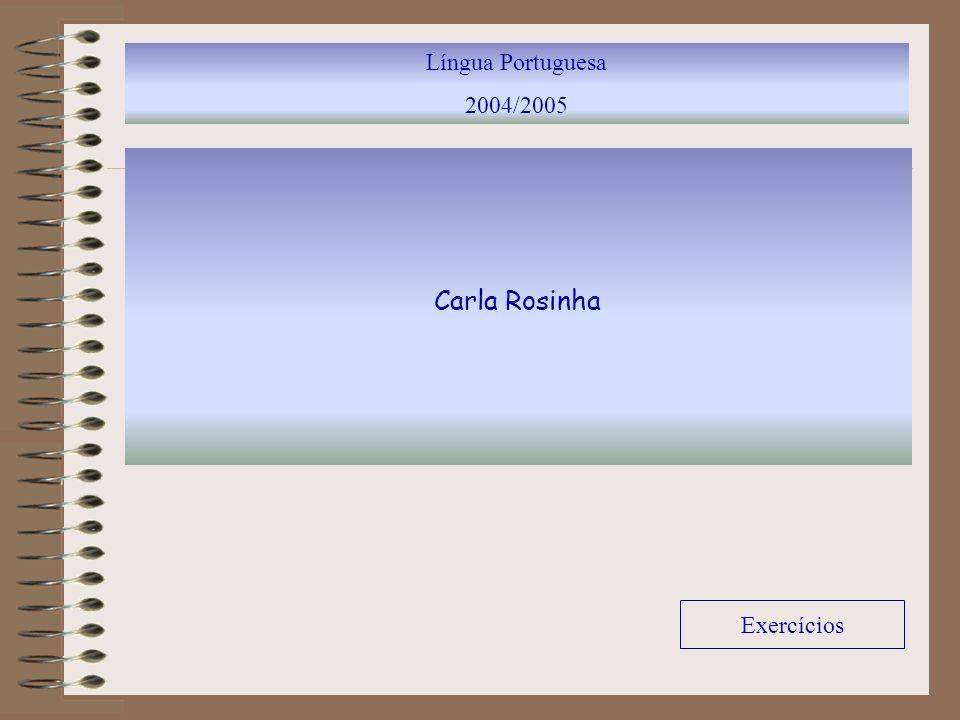 Língua Portuguesa 2004/2005 Carla Rosinha Exercícios