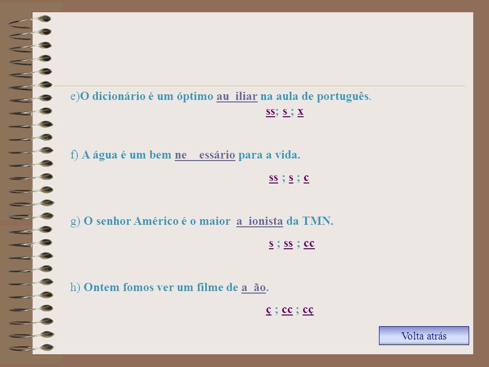 e)O dicionário é um óptimo au_iliar na aula de português. ss; s ; x