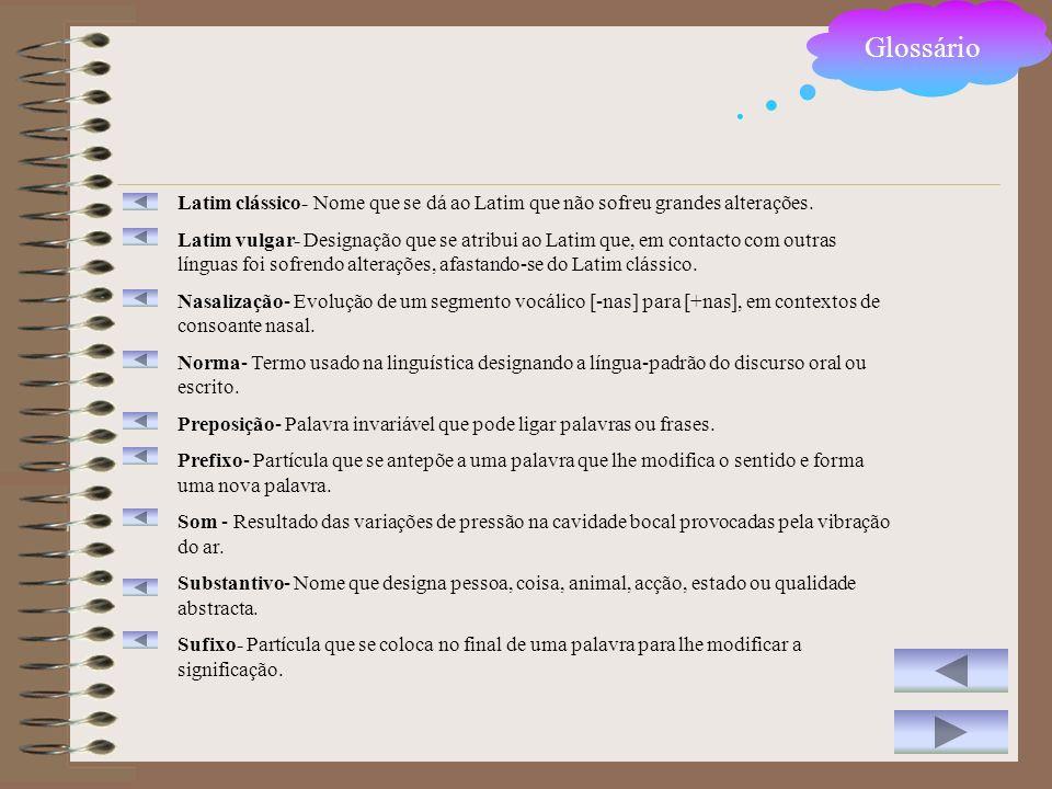 GlossárioLatim clássico- Nome que se dá ao Latim que não sofreu grandes alterações.