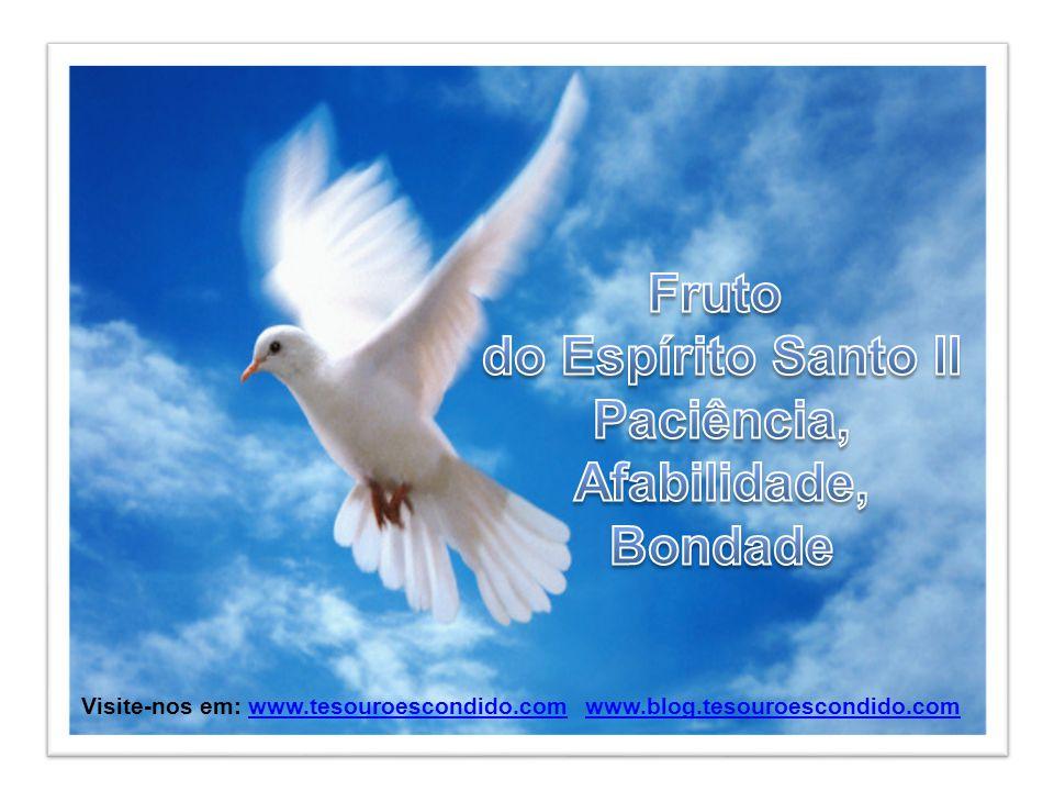 Fruto do Espírito Santo II Paciência, Afabilidade, Bondade