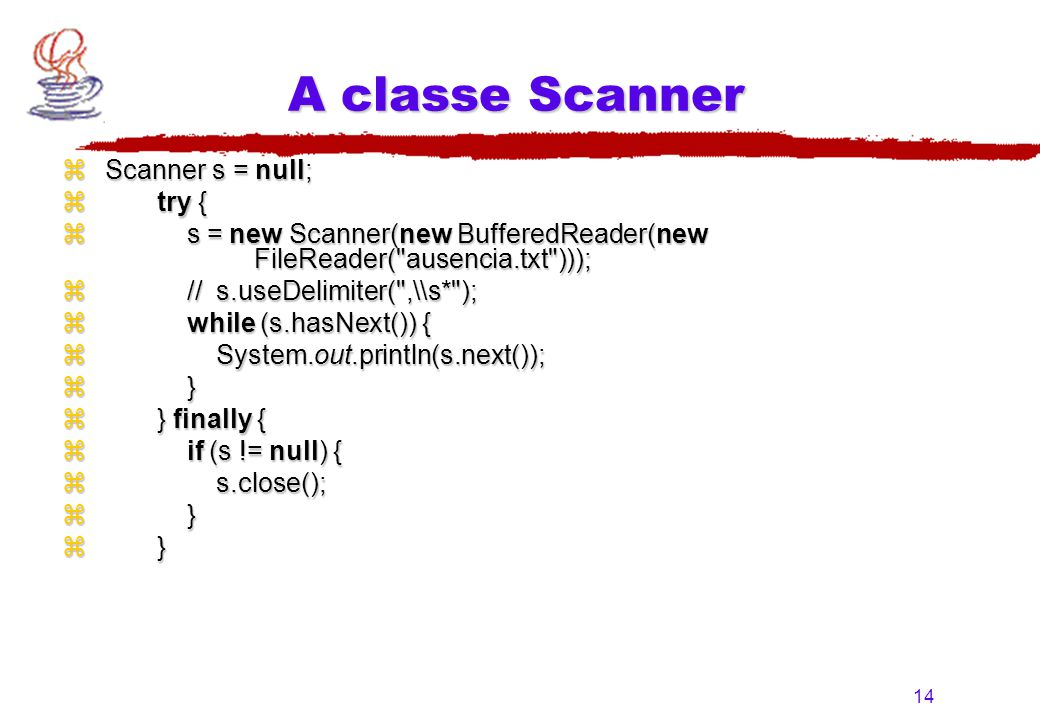 A classe Scanner Scanner s = null; try {