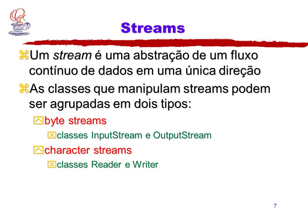 Streams Um stream é uma abstração de um fluxo contínuo de dados em uma única direção.