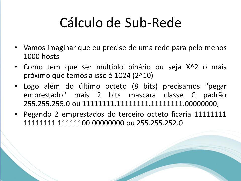 Cálculo de Sub-Rede Vamos imaginar que eu precise de uma rede para pelo menos 1000 hosts.
