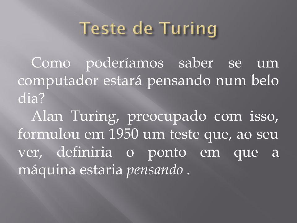 Teste de Turing Como poderíamos saber se um computador estará pensando num belo dia