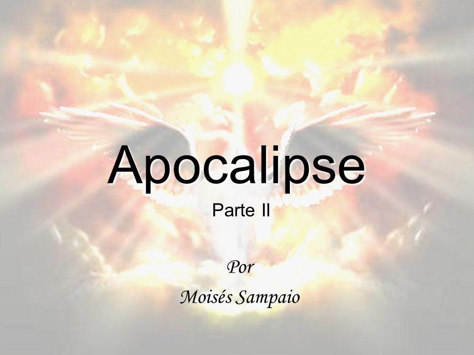 Apocalipse Parte II Por Moisés Sampaio