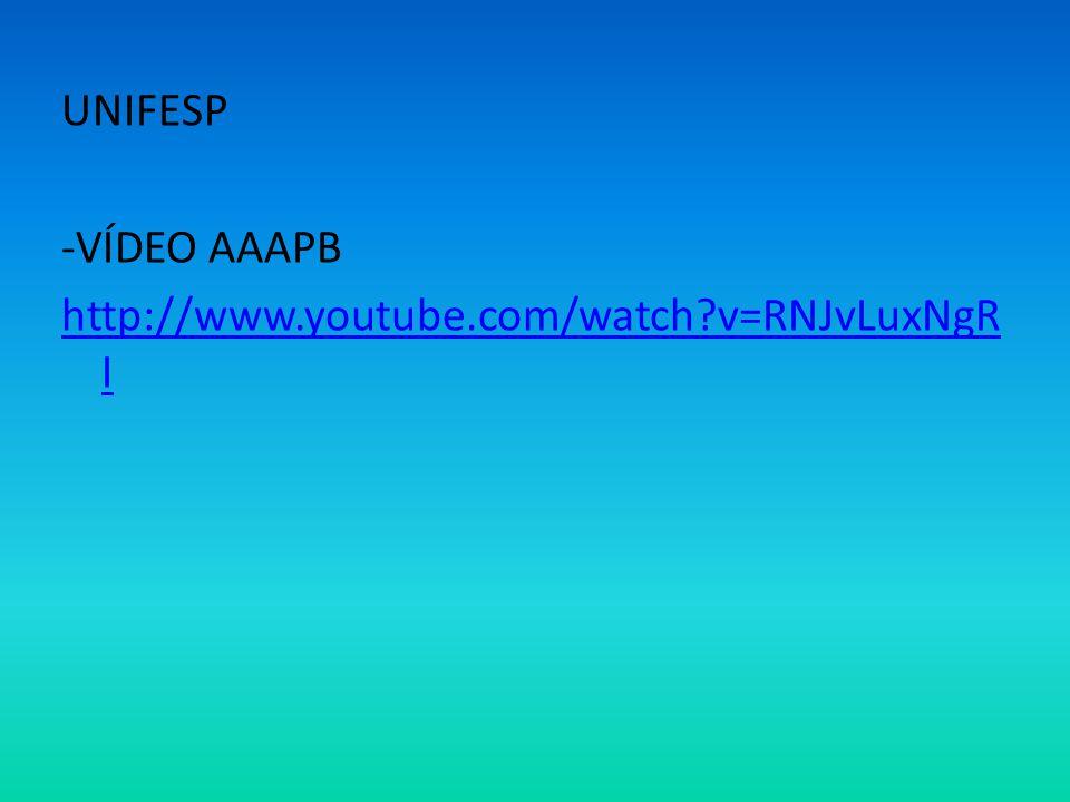 UNIFESP -VÍDEO AAAPB http://www.youtube.com/watch v=RNJvLuxNgRI