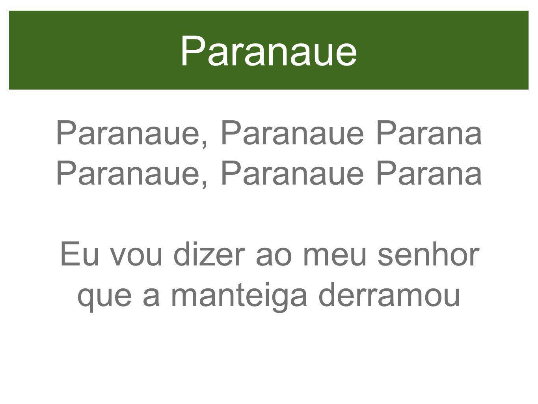 Paranaue Paranaue, Paranaue Parana Eu vou dizer ao meu senhor