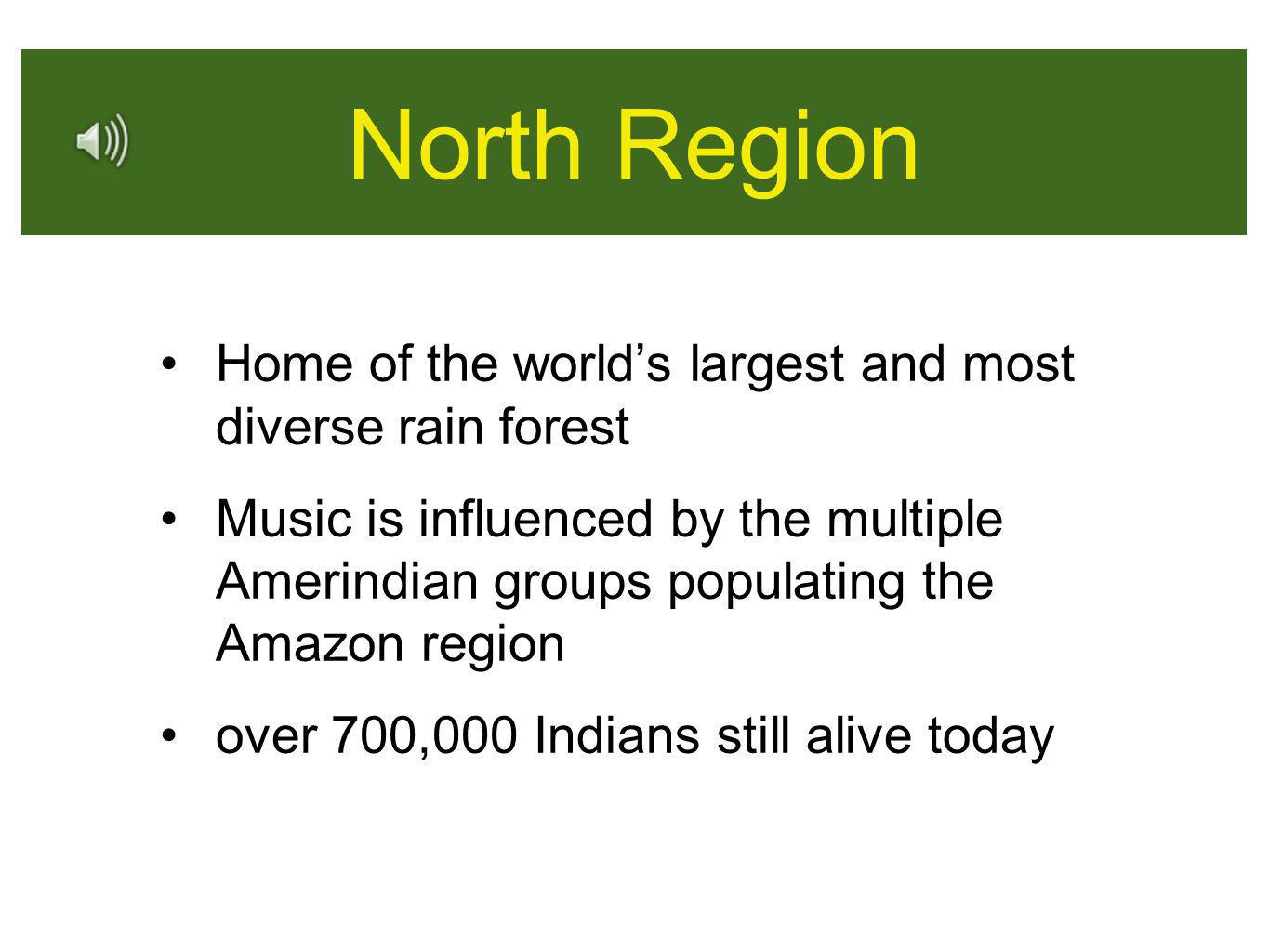 North Region Home of the world's largest and most diverse rain forest