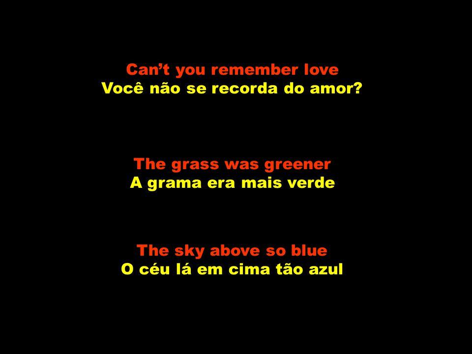 Can't you remember love Você não se recorda do amor