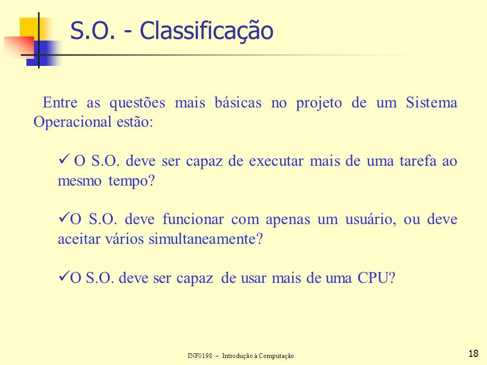 S.O. - Classificação Entre as questões mais básicas no projeto de um Sistema Operacional estão: