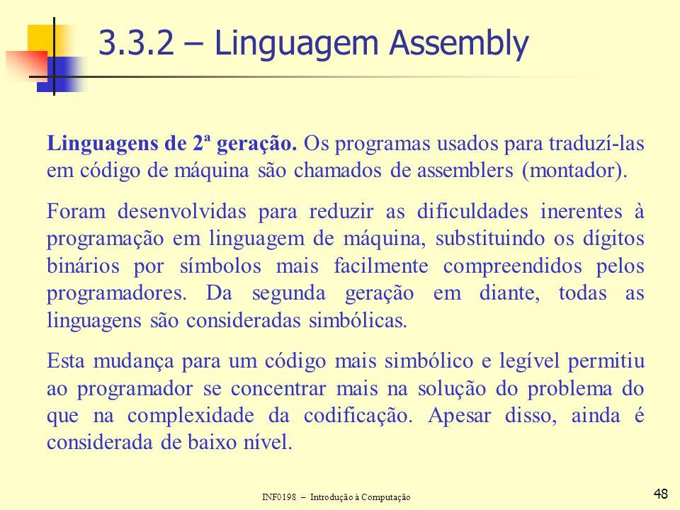 3.3.2 – Linguagem Assembly Linguagens de 2ª geração. Os programas usados para traduzí-las em código de máquina são chamados de assemblers (montador).