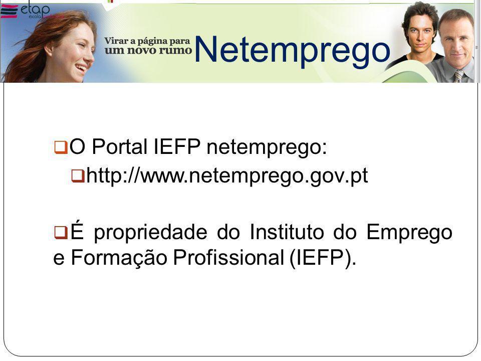 Netemprego O Portal IEFP netemprego: http://www.netemprego.gov.pt