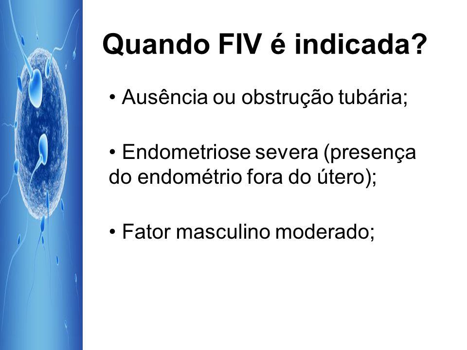Quando FIV é indicada • Ausência ou obstrução tubária;