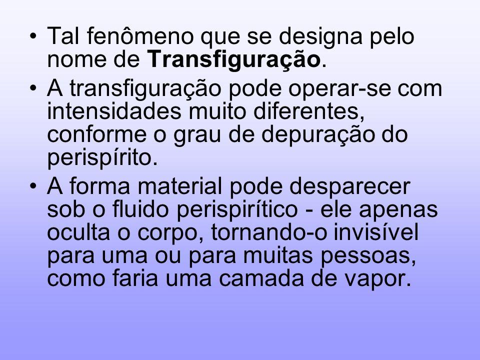 Tal fenômeno que se designa pelo nome de Transfiguração.