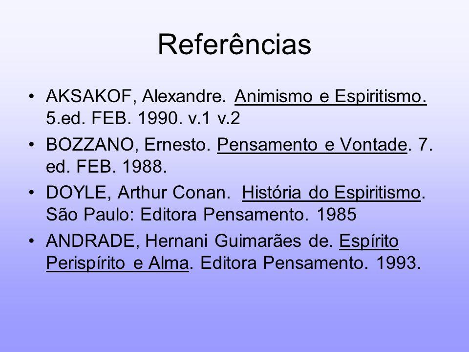 Referências AKSAKOF, Alexandre. Animismo e Espiritismo. 5.ed. FEB. 1990. v.1 v.2. BOZZANO, Ernesto. Pensamento e Vontade. 7. ed. FEB. 1988.