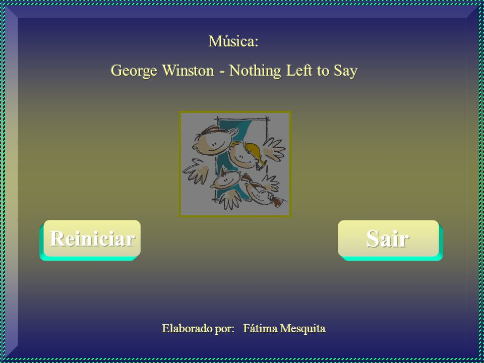 Sair Reiniciar Música: George Winston - Nothing Left to Say