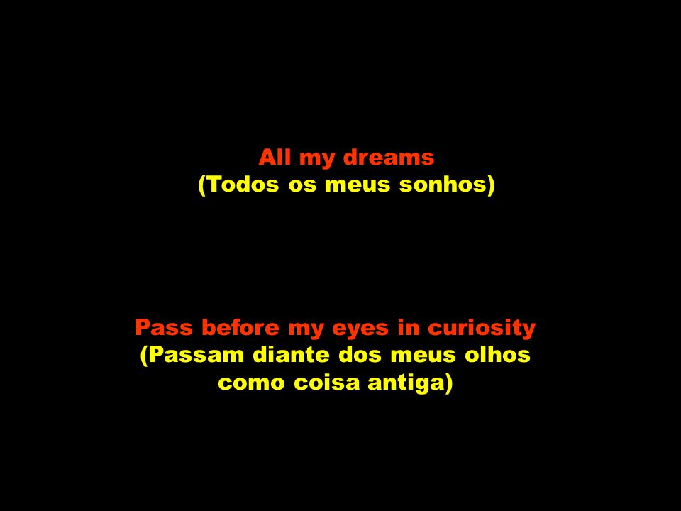 Pass before my eyes in curiosity (Passam diante dos meus olhos
