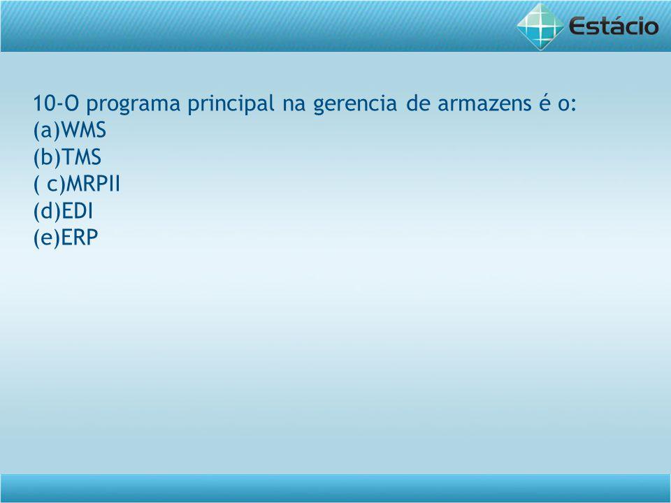 10-O programa principal na gerencia de armazens é o: