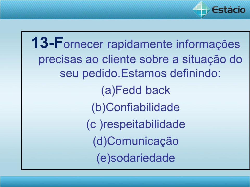 13-Fornecer rapidamente informações precisas ao cliente sobre a situação do seu pedido.Estamos definindo: